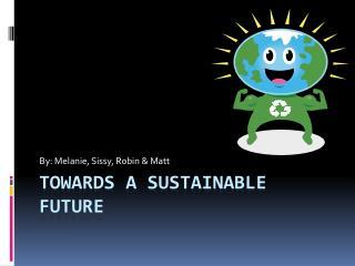 Towards a Sustainable future