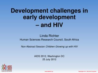 Development challenges in early development – and HIV Linda Richter