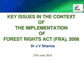KEY ISSUES IN THE CONTEXT  OF  THE IMPLEMENTATION  OF  FOREST RIGHTS ACT (FRA), 2006