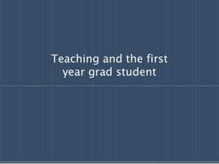 Teaching and the first  year grad student