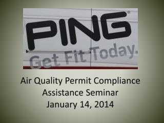 Air Quality Permit Compliance Assistance Seminar January 14, 2014