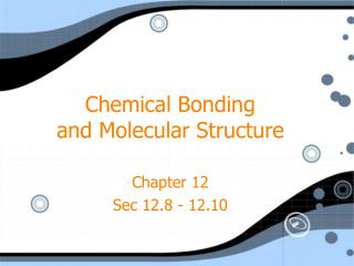 Chemical Bonding and Molecular Structure Chapter 12 Sec 12.8 - 12.10