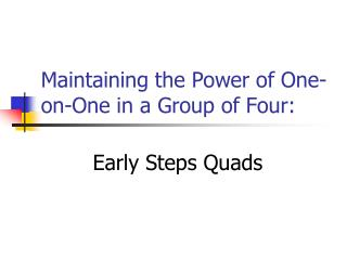 Maintaining the Power of One-on-One in a Group of Four: