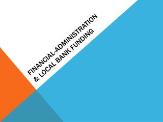 FINANCIAL-ADMINISTRATION  & LOCAL BANK FUNDING