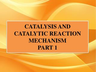 CATALYSIS AND CATALYTIC REACTION MECHANISM PART 1