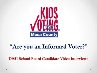 """ Are you an Informed Voter ?"" D#51  School Board Candidate Video Interviews"