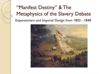 """Manifest Destiny"" & The Metaphysics of the Slavery Debate"