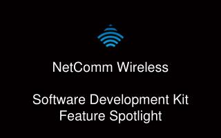 NetComm  Wireless Software Development Kit Feature Spotlight