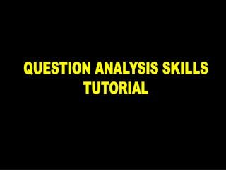 QUESTION ANALYSIS SKILLS TUTORIAL
