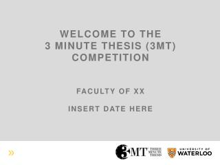 welcome to the  3 minute thesis (3MT) competition Faculty of XX Insert date here