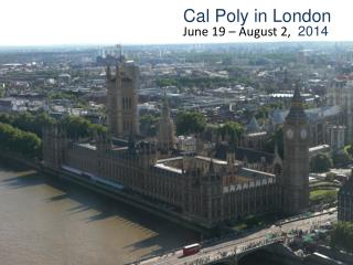 Cal Poly in London June  19 – August  2,   2014