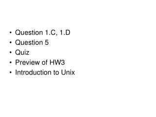 Question 1.C, 1.D Question 5 Quiz Preview of HW3 Introduction to Unix