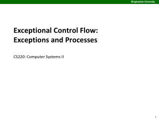 Exceptional Control Flow:  Exceptions and Processes CS220: Comput er Systems II
