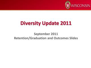 Diversity Update 2011 September 2011 Retention/Graduation and Outcomes Slides