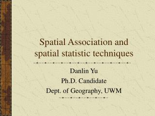 Spatial Association and spatial statistic techniques