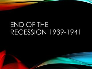 End of the Recession 1939-1941