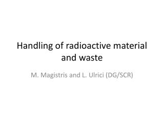 Handling of radioactive material and waste