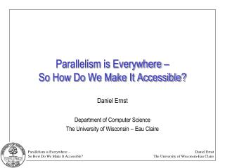 Parallelism is Everywhere – So How Do We Make It Accessible?