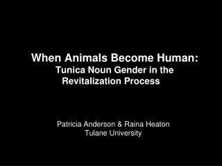 When Animals Become Human:  Tunica Noun Gender in the Revitalization Process