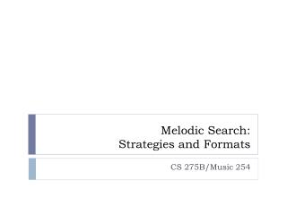 Melodic Search:  Strategies and Formats