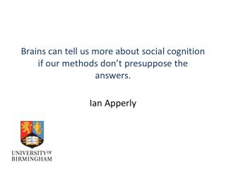 Brains can tell us more about  social cognition  if our methods don't presuppose the answers.