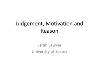 Judgement, Motivation and Reason