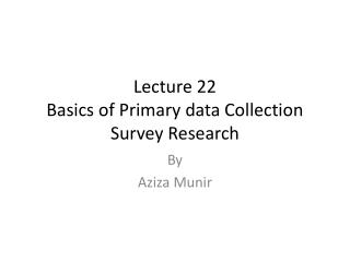 Lecture 22 Basics of Primary data Collection Survey Research
