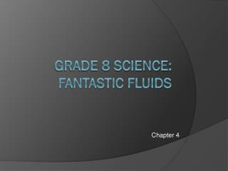 Grade 8 Science: Fantastic Fluids