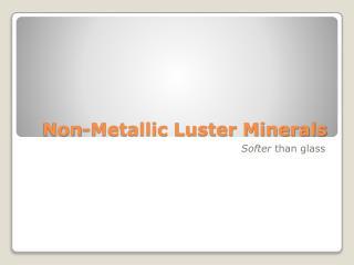 Non-Metallic Luster Minerals