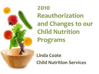 2010 Reauthorization and Changes to our Child Nutrition  Programs