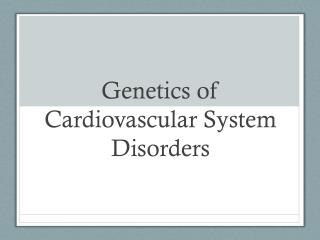 Genetics of Cardiovascular System Disorders