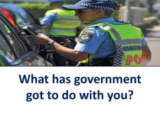 What has government got to do with you?