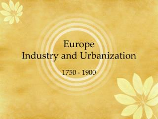 Europe  Industry and Urbanization