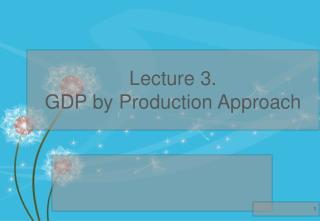 Lecture  3. GDP by Production Approach