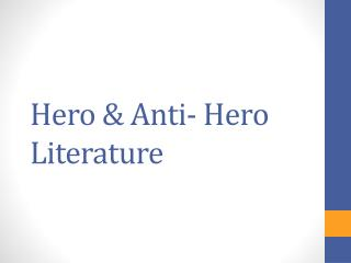Hero & Anti- Hero Literature