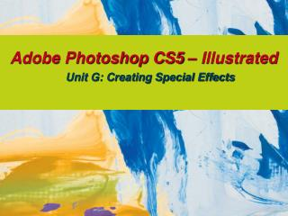 Adobe Photoshop CS5 – Illustrated Unit G: Creating Special Effects