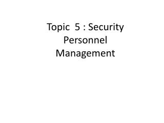 Topic  5 : Security Personnel Management