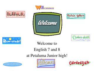 Welcome to  English 7 and 8 at Petaluma Junior high!