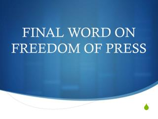 FINAL WORD ON FREEDOM OF PRESS