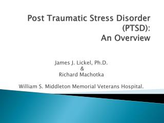 Post Traumatic Stress Disorder (PTSD): An Overview