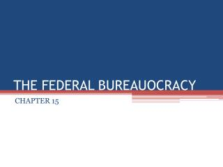 THE FEDERAL BUREAUOCRACY