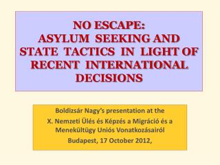 NO ESCAPE:  ASYLUM  SEEKING AND STATE  TACTICS  IN  LIGHT OF RECENT  INTERNATIONAL DECISIONS