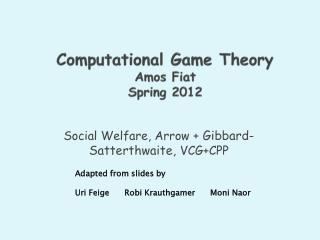 Computational Game Theory Amos Fiat Spring 2012