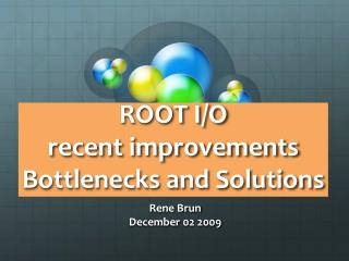 ROOT I/O  recent improvements Bottlenecks and Solutions