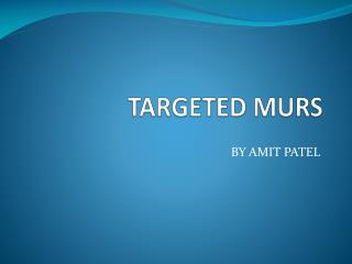 TARGETED MURS