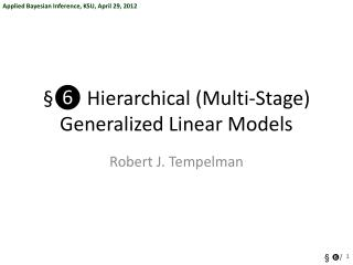 §❻ Hierarchical (Multi-Stage) Generalized Linear Models