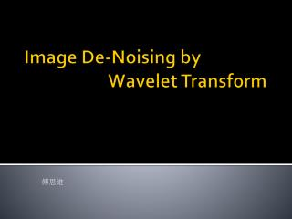Image De-Noising by                     Wavelet Transform