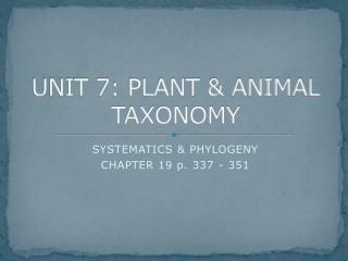 UNIT 7: PLANT & ANIMAL TAXONOMY