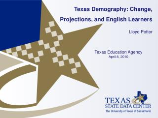 Texas Demography: Change, Projections, and English Learners  Lloyd Potter