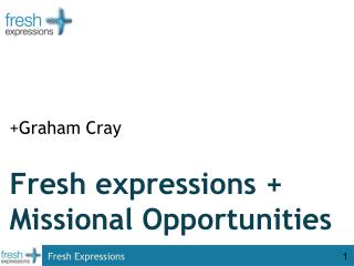 Fresh expressions +  Missional  Opportunities